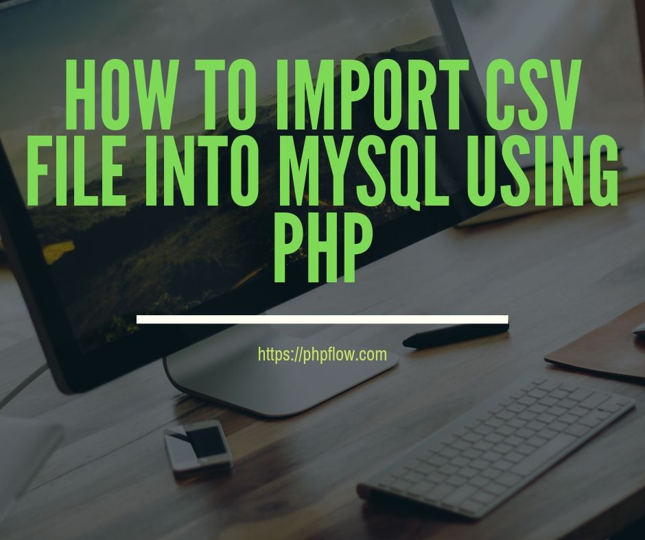 How To Import CSV File Into MySQL Using PHP - Phpflow com